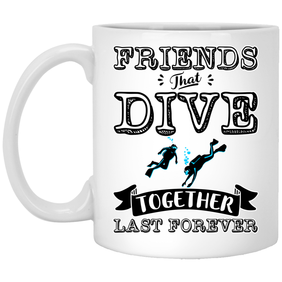 Friends That Dive Together Lasts Forever White Mugs