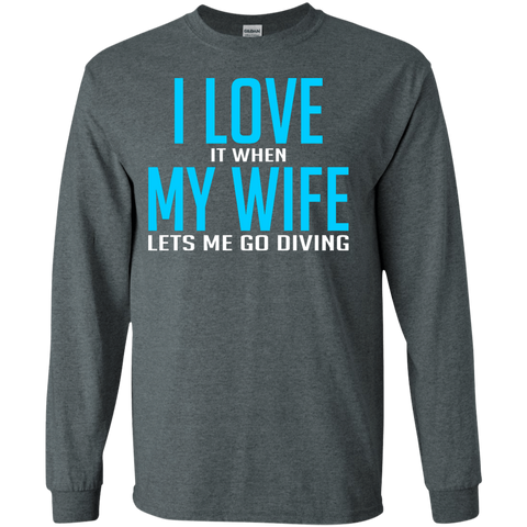 Image of I Love It When My Wife Lets Me Go Diving Long Sleeves