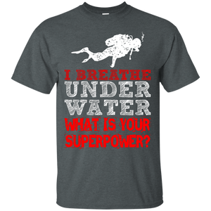 I Breathe Underwater What Is Your Superpower? Tees - scubadivingaddicts