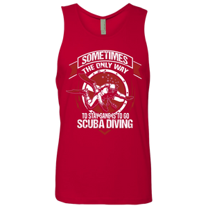 Sometime The Only Way To Stay Sane Is Go Scuba Diving Tank Tops