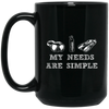My Needs Are Simple Black Mug