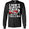 I Don't Always Talk About Scuba Diving Oh Wait Yes I Do - Long Sleeves