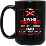 I'm A Diving Dad Just Like A Normal Except Much Cooler Black Mug