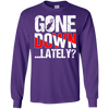 Gone Down Lately Gone Down.. Lately? Long Sleeves