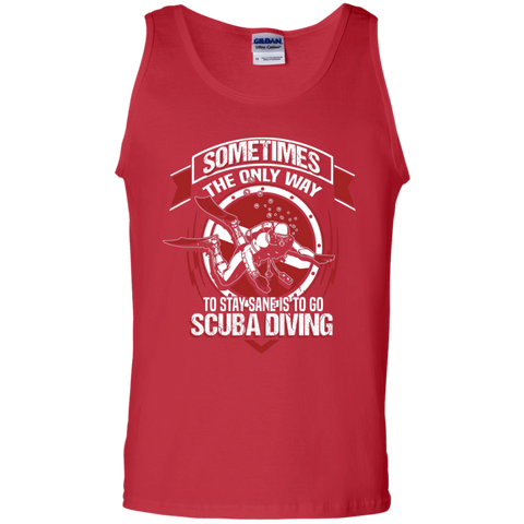 Image of Sometime The Only Way To Stay Sane Is Go Scuba Diving Tank Tops