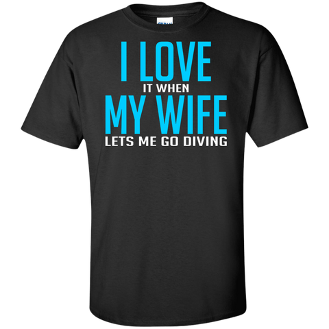 I Love It When My Wife Lets Me Go Diving Tees