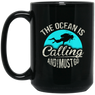 The Ocean Is Calling And I Must Go Black Mug