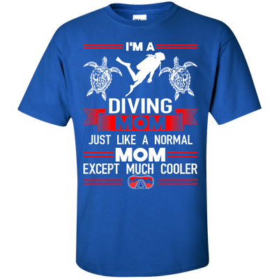 I'm A Diving Mom Just Like A Normal Mom Except Much Cooler Tees
