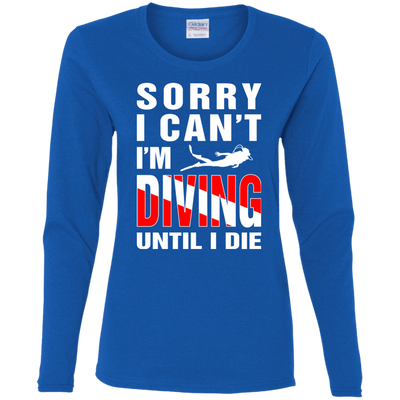 Sorry I Can't, I'm Scuba Diving Until I Die - Long Sleeves