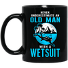 Never Underestimate An Old Man With A Wet Suit Black Mug