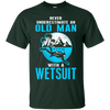 Never Underestimate An Old Man With A Wetsuit - Tees