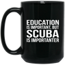 Education Is Important But Scuba Is Importanter Black Mugs