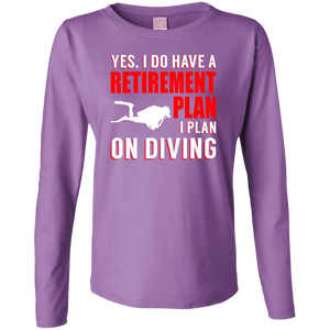 Yes, I Do Have A Retirement Plan, I Plan On Diving Long Sleeves - scubadivingaddicts