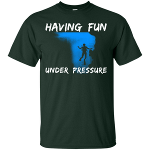 Having Fun Under Pressure Tees