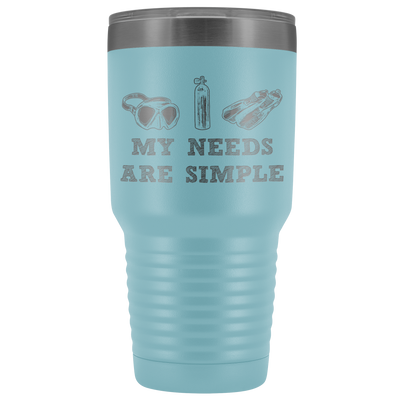 My Needs Are Simple Scuba Tumbler