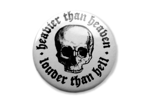 Heavier Than Heaven Louder Than Hell Button Pin Badge