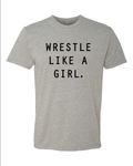 Wrestle Like a Girl. - Short Sleeve, Long Sleeve, Crew or Hoody
