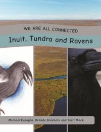 We Are All Connected: Inuit, Tundra and Ravens, paperback