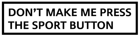Don't make me press the sport button - Vinyl Decal (1012)
