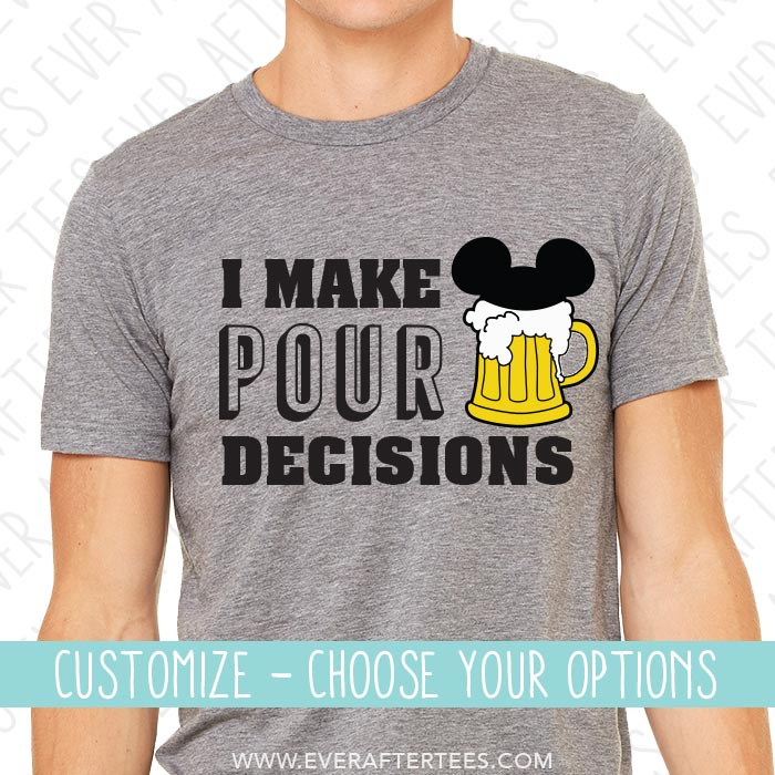I Make Pour Decisions . Mickey Beer . Food and Wine .