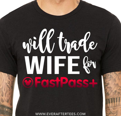 687ba8cb1c Will Trade Wife for Fastpass T-shirt . Funny Disney Family Matching Tshirts  .
