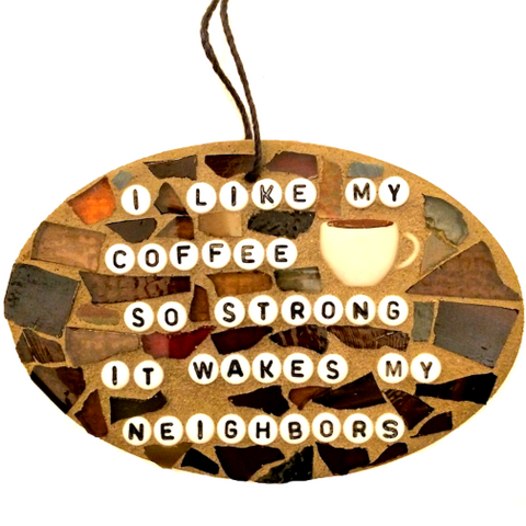 COFFEE LOVERS MOSAIC Stained Glass Ornaments. Inspirational Quotes Affirmations. Fun Feel-Good Art. Birthday Gifts. Gag Gifts.