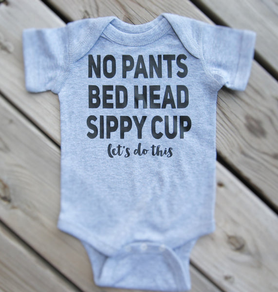 No pants bed head sippy cup let's do this, funny kids t-shirt, funny baby bodysuit. - Fun Trendy Tees