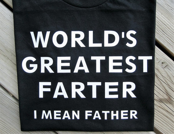 World's Greatest Farter I Mean Father, funny t-shirt - Fun Trendy Tees