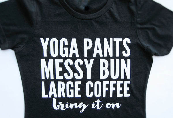 Yoga Pants Messy Bun Large Coffee Bring It On Shirt. - Fun Trendy Tees