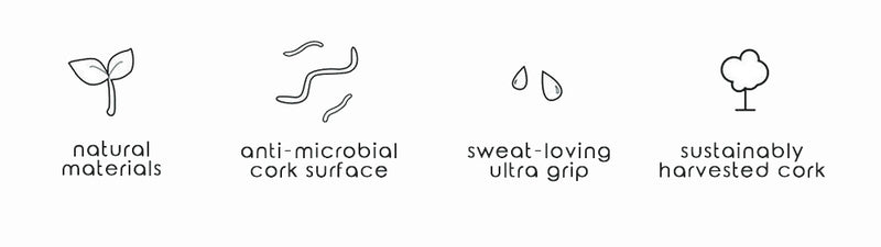 natural materials - anti microbial cork surface - sweat loving ultra grip - sustainably harvested cork