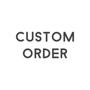 CUSTOM ORDER DEPOSIT - $200 Minimum