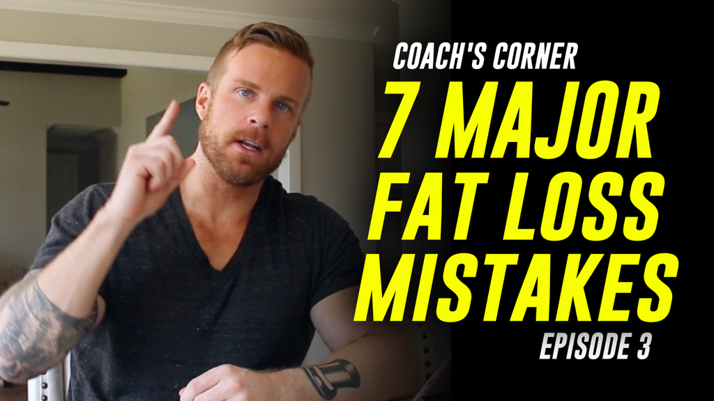 7 MAJOR FAT LOSS MISTAKES | COACH'S CORNER
