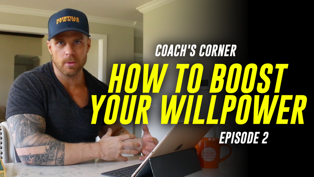 HOW TO BOOST YOUR WILLPOWER | COACH'S CORNER