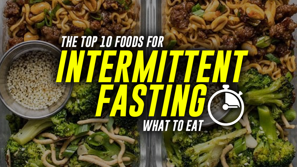 THE TOP 10 FOODS FOR INTERMITTENT FASTING | WHAT TO EAT