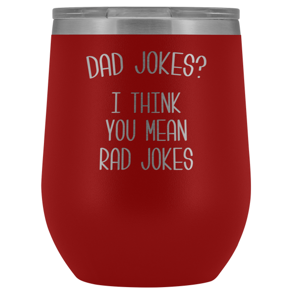 Dad Jokes I Think You Mean Rad Jokes Funny Stemless Stainless Steel Insulated Wine Tumbler Gift Hot Cold BPA Free 12oz Travel Cup
