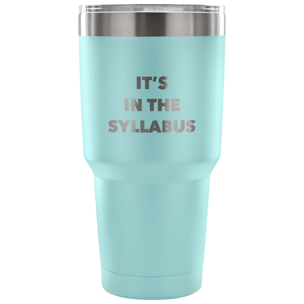 Funny Professor Tumbler It's in the Syllabus Metal Mug Double Wall Vacuum Insulated Hot Cold Travel Cup 30oz BPA Free-Cute But Rude