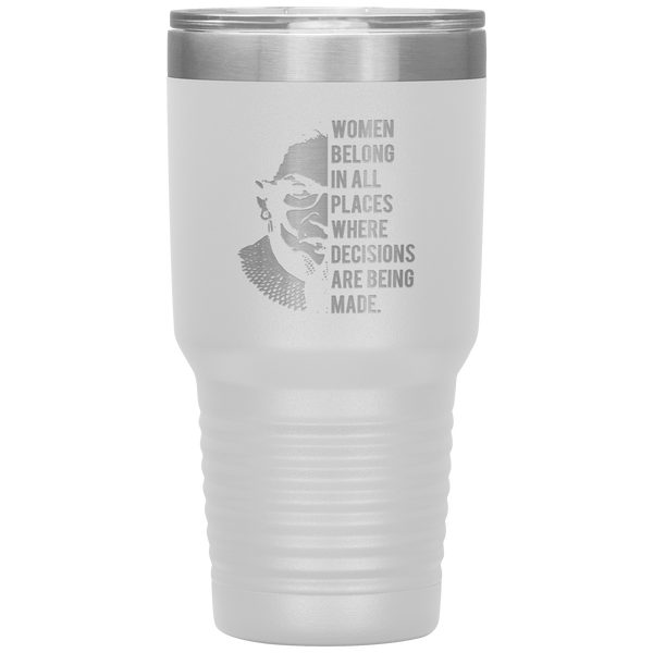 Ruth Bader Ginsburg Tumbler Notorious RBG Women Belong In All Places Where Decisions Are Being Made Feminist Mug Insulated Hot Cold Travel Coffee Cup 30oz BPA Free
