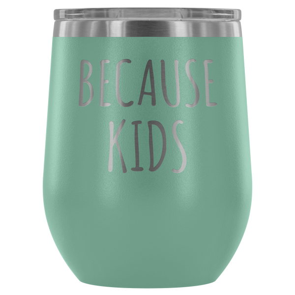 Because Kids Mom Wine Tumbler Funny Wine Sipper Travel Tumbler Stemless Stainless Steel Insulated Wine Tumblers Hot/Cold BPA Free 12 oz. Travel Cup