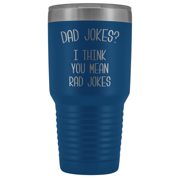 Dad Jokes Tumbler I Think You Mean Rad Jokes Funny Father's Day Gift Metal Mug Insulated Hot Cold Travel Coffee Cup 30oz BPA Free