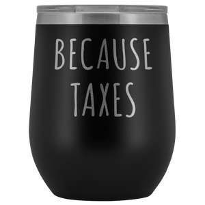 Because Taxes Wine Tumbler Funny Gifts for Accountant Stemless Stainless Steel Insulated Wine Tumblers Hot/Cold BPA Free 12 oz Travel Cup