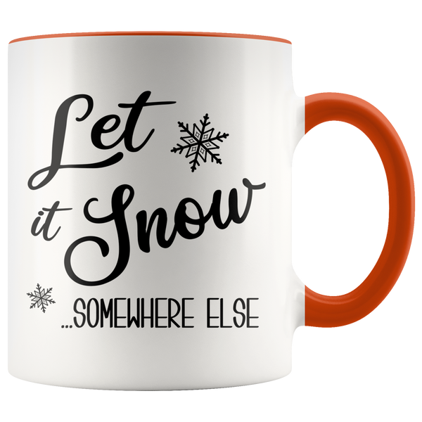 Let it Snow Somewhere Else Mug Sarcastic Christmas Coffee Cup Holiday Gift Exchange Idea