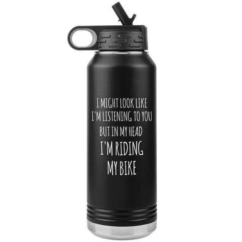 Cyclist Gifts for Cyclists Men & Women I Might Look Like I'm Listening to You But in My Head I'm Riding My Bike Insulated Water Bottle 32oz BPA Free