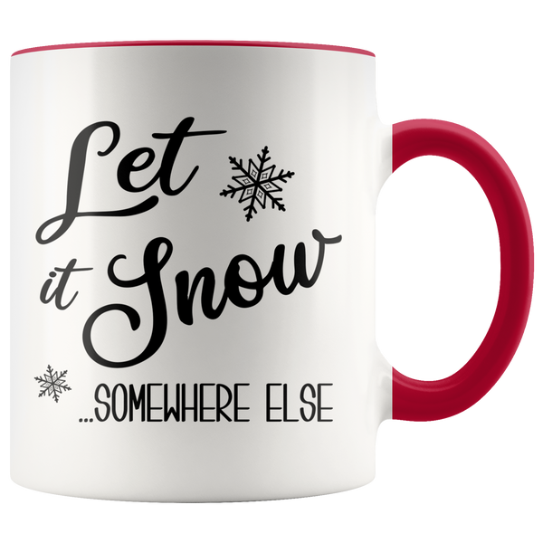 Let it Snow Somewhere Else Mug Funny Sarcastic Christmas Coffee Cup Holiday Gift Exchange Idea