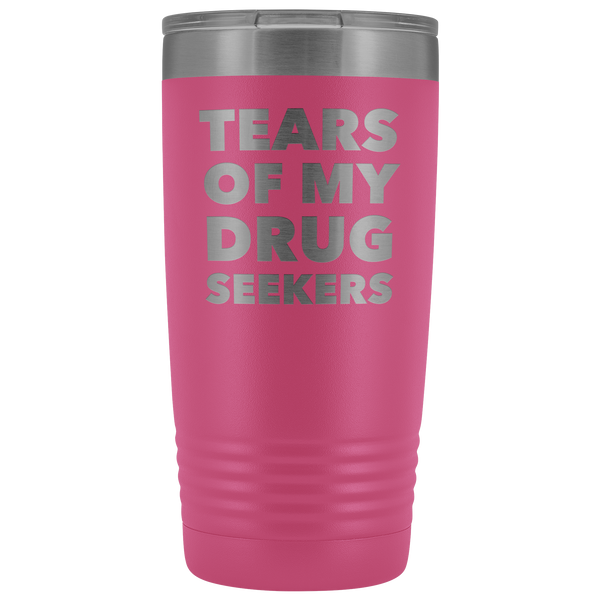 Funny Pharmacist Gifts for Pharm D Graduation Present Tears of My Drug Seekers Tumbler Mug Insulated Travel Coffee Cup 20oz BPA Free