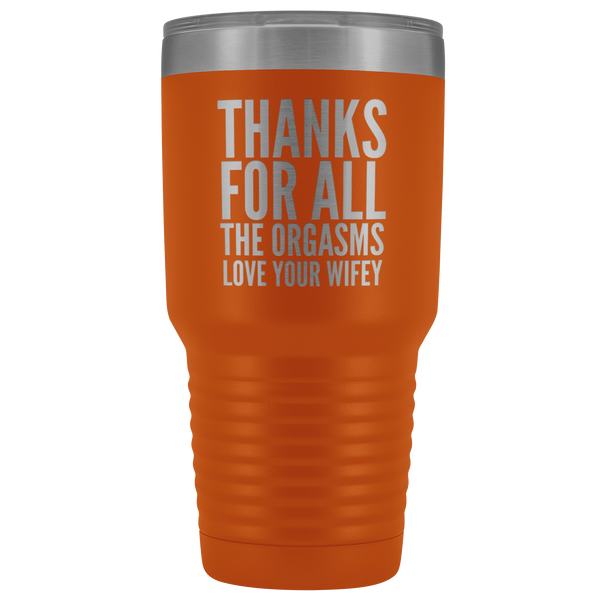 Thanks for All the Orgasms Love Your Wifey Tumbler