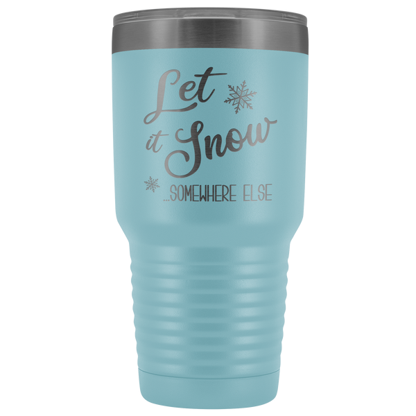 Let it Snow Somewhere Else Tumbler Sarcastic Christmas Holiday Gifts Funny Winter Mugs with Sayings Metal Mug Insulated Hot Cold Travel Coffee Cup 30oz BPA Free