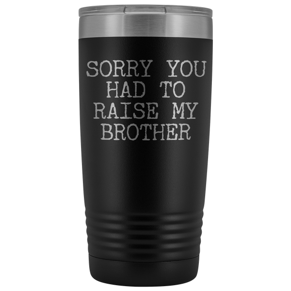 Mugs for Mom Mother's Day Gifts from Son Daughter Sorry You Had to Raise My Brother Tumbler Mug Insulated Travel Coffee Cup 20oz BPA Free