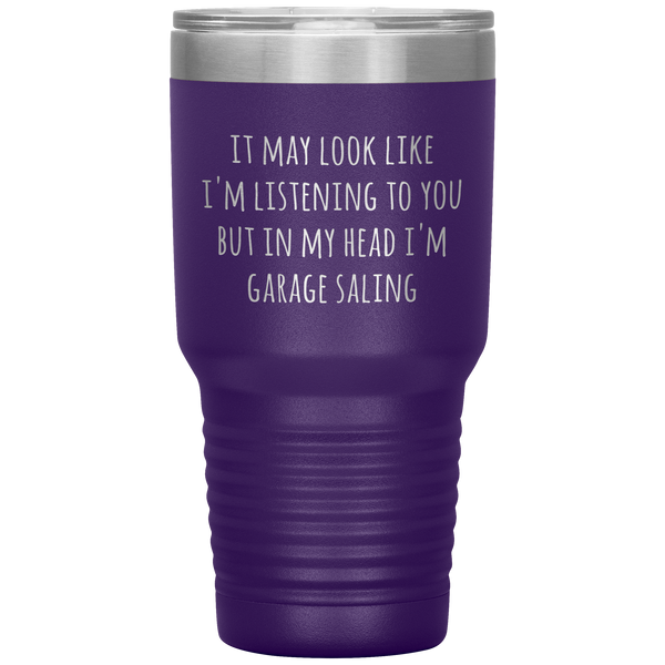 It May Look Like I'm Listening to You But In My Head I'm Garage Saling Tumbler Funny Gifts Metal Mug Travel Cup 30oz BPA Free