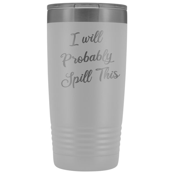 I Will Probably Spill This Tumbler Funny Mug Metal Insulated Hot Cold Travel Coffee Cup 20oz BPA Free