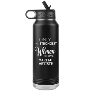 Only the Strongest Women Become Martial Artists Gifts Insulated Water Bottle 32oz BPA Free
